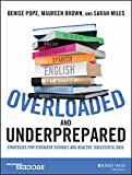 Overloaded and Underprepared: Strategies for Stronger Schools and Healthy, Successful Kids - Denise Pope