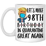 Funny Saying Let's Make 98th Quarantine Birthday Great Again - Taza de café blanca (11 oz)