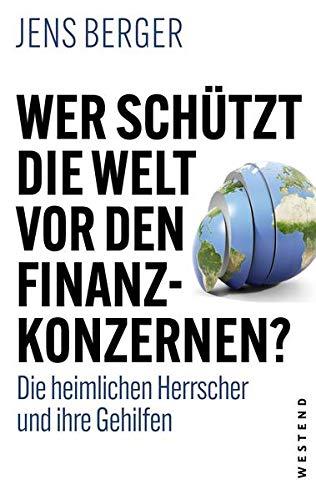 Wer schützt die Welt vor den Konzernen?: Die heimlichen Herrscher und ihre Gehilfen
