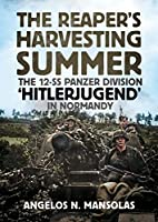 The Reaper's Harvesting Summer: The 12-ss.panzer Division Hitlerjugend in Normandy: June-september 1944