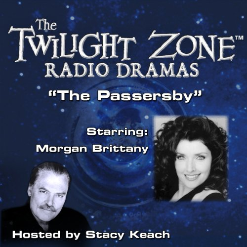 The Passersby     The Twilight Zone Radio Dramas              By:                                                                                                                                 Rod Serling                               Narrated by:                                                                                                                                 Stacy Keach,                                                                                        Morgan Brittany                      Length: 38 mins     1 rating     Overall 5.0