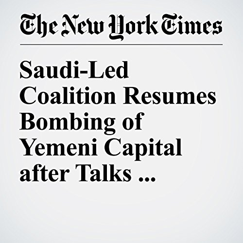 Saudi-Led Coalition Resumes Bombing of Yemeni Capital after Talks Collapse audiobook cover art