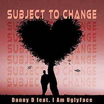 Subject to Change (feat. I Am UglyFace)