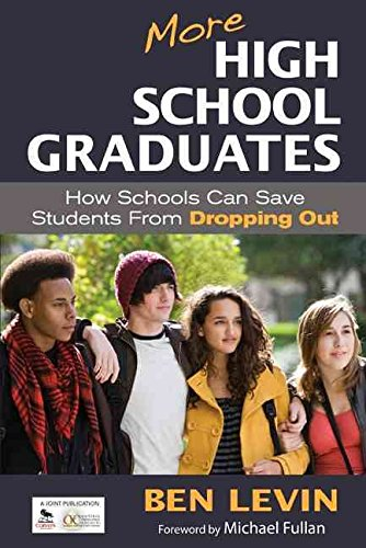 [More High School Graduates: How Schools Can Save Students From Dropping Out] (By: Ben Levin) [published: January, 2012]