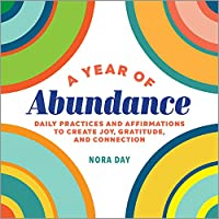 A Year of Abundance: Daily Practices and Affirmations to Create Joy, Gratitude, and Connection (Year of Daily Reflections)