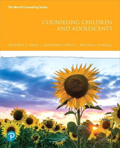 Compare Textbook Prices for Counseling Children and Adolescents The Merrill Counseling Series 1 Edition ISBN 9780134745138 by Kress, Victoria,Paylo, Matthew,Stargell, Nicole