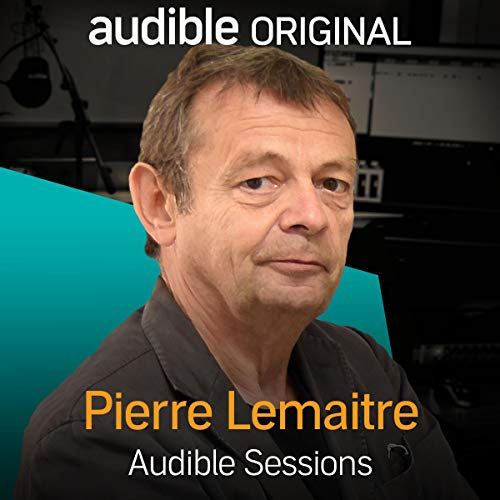 FREE: Audible Sessions with Pierre Lemaitre audiobook cover art