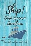 SHIP! OTRO CRUCERO FAMILIAR. DIARIO DE A BORDO: Lleva un registro detallado de tus viajes en barco | Cuaderno de bitácora para usuarios de cruceros marítimos o fluviales.
