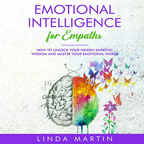 Emotional Intelligence for Empaths: How to Unlock Your Hidden Empathic Wisdom and Master Your Emotional World audiobook cover art