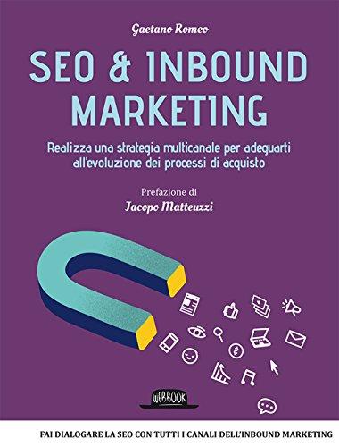 Seo & inbound marketing. Realizza una strategia multicanale per adeguarti all'evoluzione dei processi di acquisto