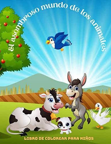 El asombroso mundo de los animales - Libro De Colorear Para Niños: ANIMALES MARINOS, ANIMALES DE GRANJA, ANIMALES DE LA SELVA, ANIMALES DEL BOSQUE Y ANIMALES DEL CIRCO