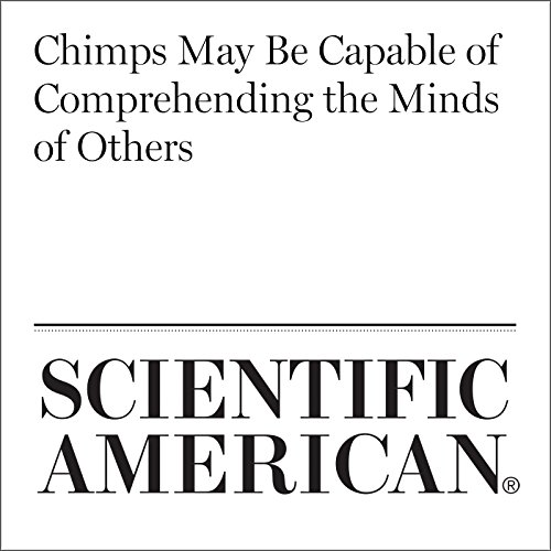 Chimps May Be Capable of Comprehending the Minds of Others                   By:                                                                                                                                 Catherine Caruso                               Narrated by:                                                                                                                                 Jef Holbrook                      Length: 6 mins     Not rated yet     Overall 0.0