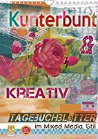 Kunterbunt und kreativ: Tagebuchblaetter im mixed media Stil (Wandkalender 2022 DIN A4 hoch): Kalender im mixed-media Stil (Monatskalender, 14 Seiten )