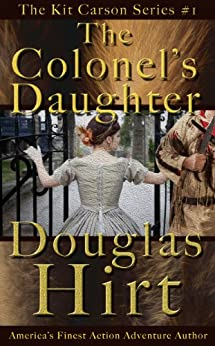 The Colonel's Daughter (Kit Carson Book 1) by [Douglas Hirt]