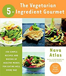 The Vegetarian 5-Ingredient Gourmet by Nava Atlas