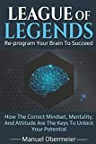 League Of Legends - Re-program Your Brain To Succeed: How...