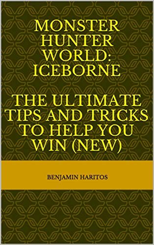 Monster Hunter World: Iceborne - The Ultimate tips and tricks to help you win (NEW) (English Edition)