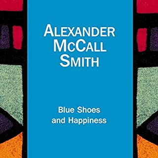 Blue Shoes and Happiness     The No. 1 Ladies' Detective Agency, Book 7              By:                                                                                                                                 Alexander McCall Smith                               Narrated by:                                                                                                                                 Hilary Neville                      Length: 7 hrs and 30 mins     50 ratings     Overall 4.7