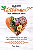 La dieta chetogenica per principianti: Una guida essenziale per una salute migliore e una perdita di peso facile