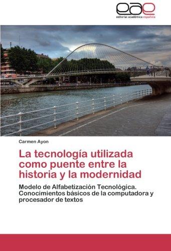 La tecnología utilizada como puente entre la historia y la modernidad: Modelo de Alfabetización Tecnológica. Conocimientos básicos de la computadora y procesador de textos
