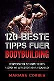 120  BESTE TIPPS  FUER BODYBUILDING: TRANSFORMIEREN SIE KOMPLETT IHREN KOERPER MIT  ULTRA-EFFEKTIVEN...