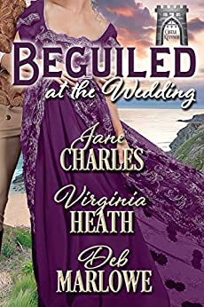 Beguiled at the Wedding (A Summer Wedding at Castle Keyvnor Book 2) by [Deb Marlowe, Jane Charles, Virginia  Heath]