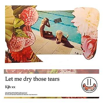 Let me dry those tears