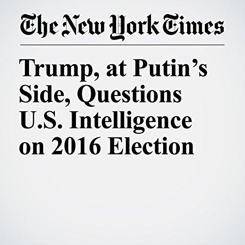 Trump, at Putin's Side, Questions U.S. Intelligence on 2016 Election copertina