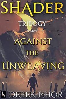 Against The Unweaving: Shader Trilogy by [Derek Prior, D.P. Prior, Theo Prior Design]