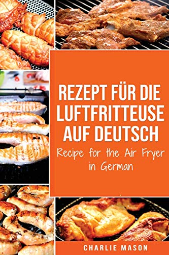 Rezept für die Luftfritteuse auf Deutsch/ Recipe for the Air Fryer in German: Für schnelle und gesunde Mahlzeiten