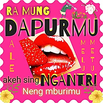Ra Mung Dapurmu (Akeh Sing Ngantri Neng Mburimu)
