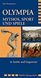 Olympia. Mythos, Sport und Spiele in Antike und Gegenwart - Karin Kreuzpaintner