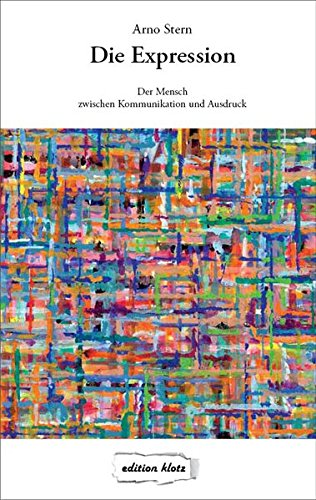 Die Expression: Der Mensch zwischen Kommunikation und Ausdruck (Edition Klotz)