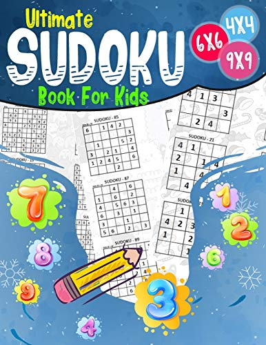 Ultimate Book For Kids: Sudoku 4x4 - 6x6 - 9x9 | 270 sudoku | Level: easy-medium and hard | with solutions