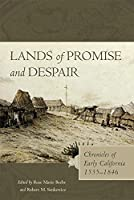 Lands of Promise and Despair: Chronicles of Early California, 1535–1846