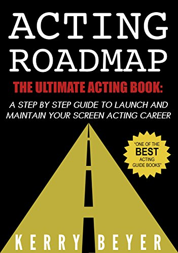 Acting Roadmap: The Ultimate Acting Book: A Step by Step Guide to Launch and Maintain Your Screen Acting Career (English Edition)