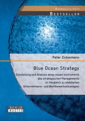 Blue Ocean Strategy: Darstellung und Analyse eines neuen Instruments des strategischen Managements im Vergleich zu etablierten Unternehmens- und Wettbewerbsstrategien