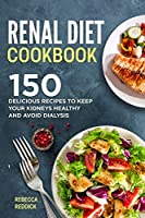 Renal Diet Cookbook: 150 Delicious Recipes to keep your Kidneys Healthy and avoid Dialysis