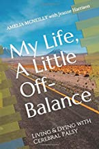 My Life, A Little Off-Balance: Living and Dying with Cerebral Palsy