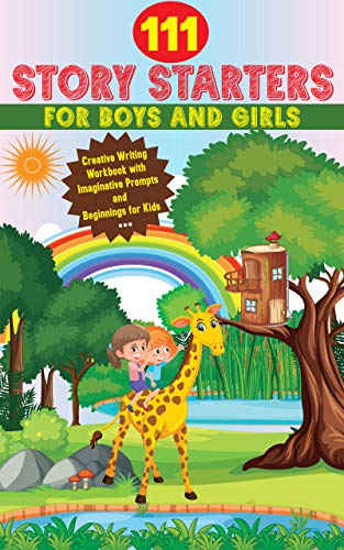 111 Story Starters For Boys And Girls: Creative Writing Workbook with Imaginative Prompts and Beginnings for Kids (English Edition)