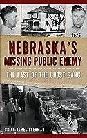 Nebraska's Missing Public Enemy: The Last of the Ghost Gang