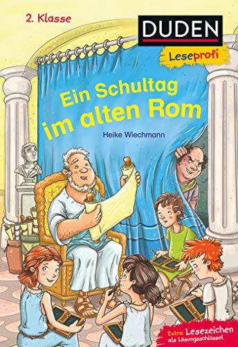 Duden Leseprofi – Ein Schultag im alten Rom, 2. Klasse: Kinderbuch für Erstleser ab 7 Jahren (Lesen lernen 2. Klasse, Band 27)