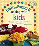 Fix-It and Forget-It Cooking with Kids: 50 Favorite Recipes to Make in a Slow Cooker, Revised &...