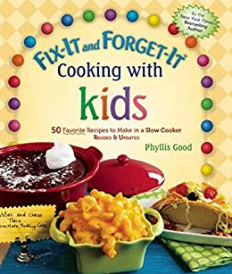 Fix-It and Forget-It Cooking with Kids: 50 Favorite Recipes to Make in a Slow Cooker, Revised & Updated by [Phyllis Good]