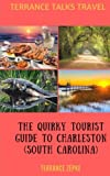 TERRANCE TALKS TRAVEL: The Quirky Tourist Guide to Charleston (South Carolina) (Volume 8)