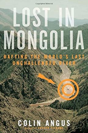 Lost in Mongolia: Rafting the Worlds Last Unchallenged River by Colin Angus (September 09,2003)
