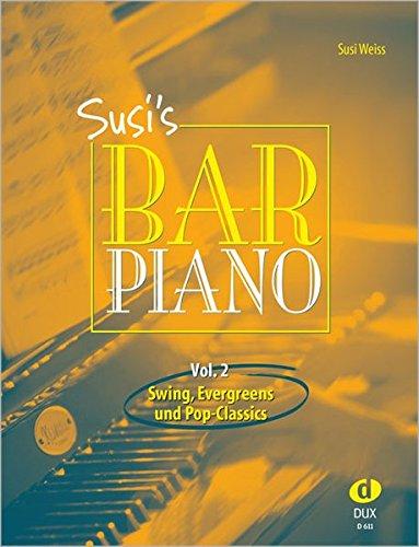 Susi's Bar Piano 2 - Swing, Evergreens und Pop-Classics für Klavier: Swing, Evergreens und Pop-Classics in mittelschwerer Bearbeitung für den anspruchsvollen Pianisten