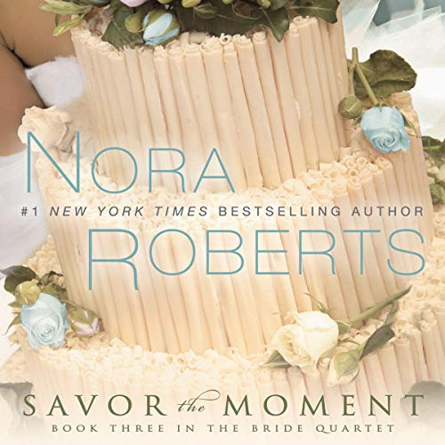 Amazon Com Savor The Moment The Bride Quartet Book 3 Audible Audio Edition Nora Roberts Angela Dawe Brilliance Audio Audible Audiobooks