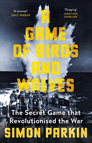 A Game of Birds and Wolves: The Secret Game that Revolutionised the War by [Simon Parkin]