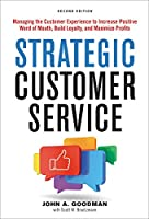 Strategic Customer Service: Managing the Customer Experience to Increase Positive Word of Mouth, Build Loyalty, and Maximize Margins and Profits